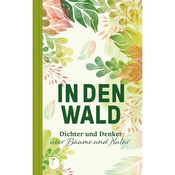 Geschenkbuch In den Wald - Dichter und Denker über Bäume und Natur